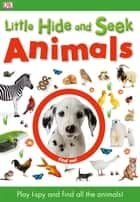 Little Hide and Seek: Animals ebook by DK