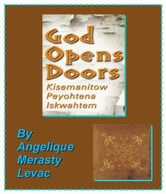 The writing of God Opens Doors: Kisemanitow Peyohtena Iskwahtem ebook by M McColl