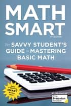 Math Smart, 3rd Edition - The Savvy Student's Guide to Mastering Basic Math ebook by The Princeton Review