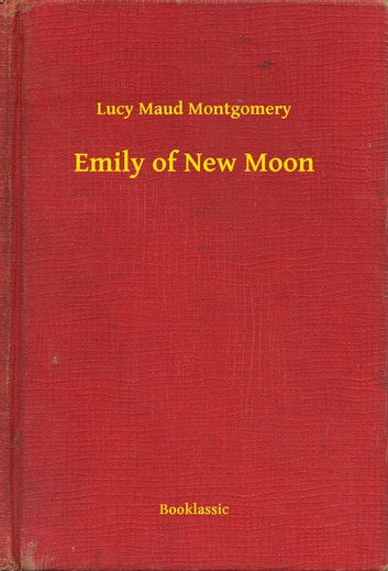 Emily of New Moon ebook by Lucy Maud Montgomery