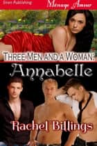 Three Men and a Woman: Annabelle ebook by Rachel Billings