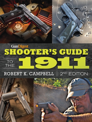 Gun Digest Shooter's Guide to the 1911 ebook by Robert K. Campbell