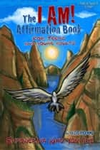 The I AM! Affirmation Book For Teens And Young Adults: Empowering Who You Are ebook by Steve Viglione