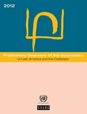 Preliminary Overview of the Economies of Latin America and the Caribbean 2012 ebook by United Nations,Economic Commission for Latin America and the Caribbean (ECLAC)