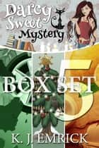 A Darcy Sweet Mystery Box Set Five - A Darcy Sweet Cozy Mystery, #5 ebook by K.J. Emrick