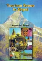 Tourism Scene in Nepal ebook by Yajna Raj Satyal