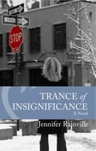 Trance of Insignificance ebook by Jennifer Rainville