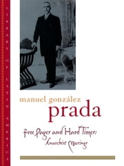 Free Pages and Hard Times - Anarchist Musings ebook by Manuel Gonz?lez Prada