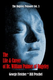 The Life and Career of William Palmer ebook by George Fletcher,Bill Peschel