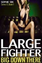 Large Fighter (Big Down There Series 6, Book 1) ebook by Sophie Sin