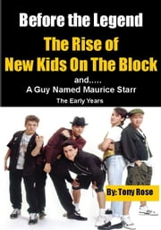 Before the Legend - The Rise Fall and Rise of New Kids on the Block ebook by Rose, Tony