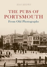 Pubs Of Portsmouth From Old Photographs ebook by Ron Brown