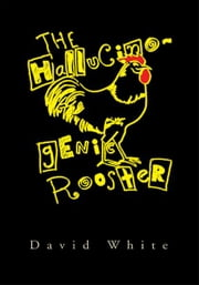 The Hallucinogenic Rooster ebook by David White
