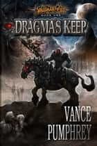 Dragma's Keep (Valdaar's Fist, Book 1) ebook by Vance Pumphrey