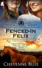Fenced-In Felix ebook by Cheyenne Blue