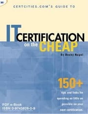 CertCities.com's Guide to IT Certification on the Cheap ebook by Nagel, Becky