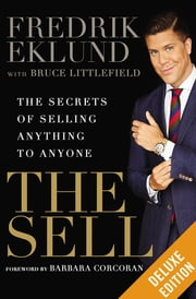The Sell Deluxe - The Secrets of Selling Anything to Anyone ebook by Fredrik Eklund,Bruce Littlefield,Barbara Corcoran