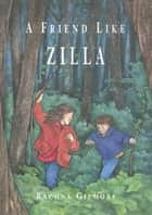 A Friend Like Zilla ebook by Rachna Gilmore