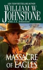 Eagles 16: Massacre of Eagles ebook by William W. Johnstone,J.A. Johnstone
