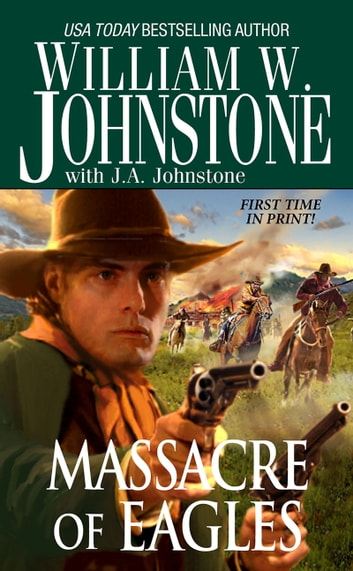 Massacre of Eagles ebook by William W. Johnstone,J.A. Johnstone