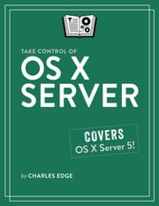 Take Control of OS X Server ebook by Charles Edge