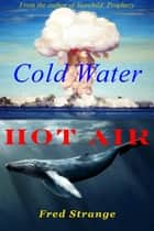 Cold Water, Hot Air ebook by Fred Strange