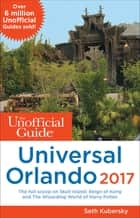 The Unofficial Guide to Universal Orlando 2017 ebook by Seth Kubersky