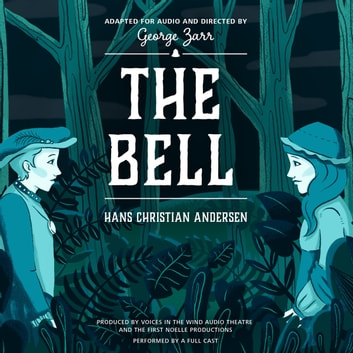 The Bell audiobook by Hans Christian Andersen,George Zarr,George Zarr,George Zarr,Voices in the Wind Audio Theatre,The First Noelle Productions