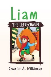 LIAM THE LEPRECHAUN ebook by Charles A. Wilkinson