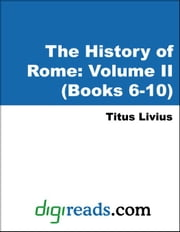 The History of Rome: Volume II (Books 6-10) ebook by Livius (Livy), Titus