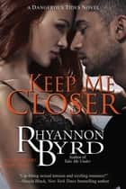 Keep Me Closer ebook by Rhyannon Byrd