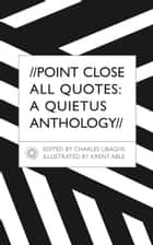 Point Close All Quotes: A Quietus Anthology ebook by Charles Ubaghs,Krent Able