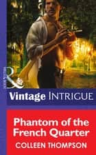 Phantom Of The French Quarter (Mills & Boon Intrigue) (Shivers: Vieux Carré Captives, Book 1) ebook by Colleen Thompson