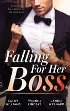 Falling For Her Boss/At Her Boss's Pleasure/Something About The Boss.../How To Sleep With The Boss ebook by Yvonne Lindsay, Janice Maynard, Cathy Williams