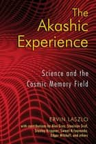 The Akashic Experience - Science and the Cosmic Memory Field ebook by Ervin Laszlo
