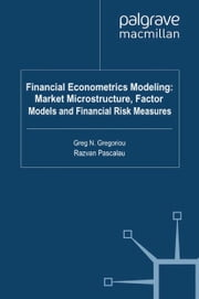 Financial Econometrics Modeling: Market Microstructure, Factor Models and Financial Risk Measures eBook by G. Gregoriou, R. Pascalau