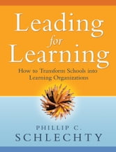 Leading for Learning - How to Transform Schools into Learning Organizations ebook by Phillip C. Schlechty