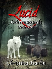 Othernaturals Book Two: Lucid ebook by Christina Harlin