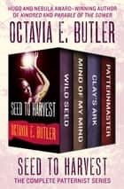 Seed to Harvest - The Complete Patternist Series ebook by Octavia E. Butler