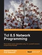 Tcl 8.5 Network Programming ebook by Wojciech Kocjan