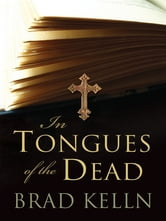 In Tongues Of The Dead ebook by Brad Kelln
