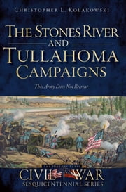 The Stones River and Tullahoma Campaigns - This Army Does Not Retreat ebook by Christopher L. Kolakowski