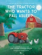 The Tractor Who Wants to Fall Asleep - A New Way of Getting Children to Sleep ebook by Neil Smith, Carl-Johan Forssén Ehrlin, Sydney Hanson
