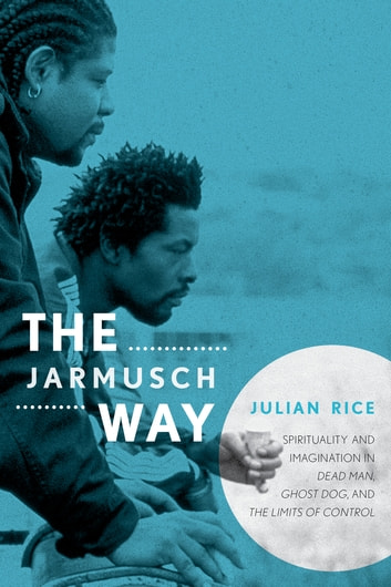 The jarmusch way ebook by julian rice 9780810885738 rakuten kobo the jarmusch way spirituality and imagination in dead man ghost dog and the fandeluxe Document