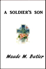 A Soldier's Son ebook by Maude M. Butler
