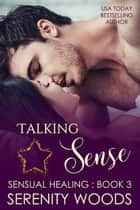 Talking Sense - Sensual Healing, #3 ebook by Serenity Woods