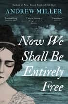 Now We Shall Be Entirely Free - The Waterstones Scottish Book of the Year 2019 ebook by Andrew Miller