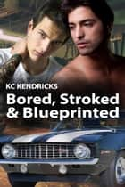 Bored, Stroked, and Blueprinted ebook by