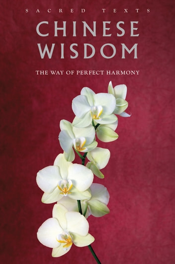 Chinese Wisdom: The Way of Perfect Harmony ebook by Gerald Benedict Editor