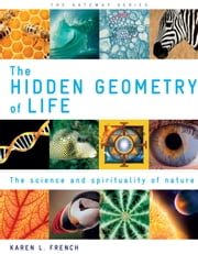 The Hidden Geometry of Life: The Science and Spirituality of Nature ebook by Karen L. French